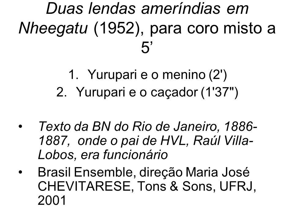 Duas lendas ameríndias em Nheegatu (1952), para coro misto a 5'