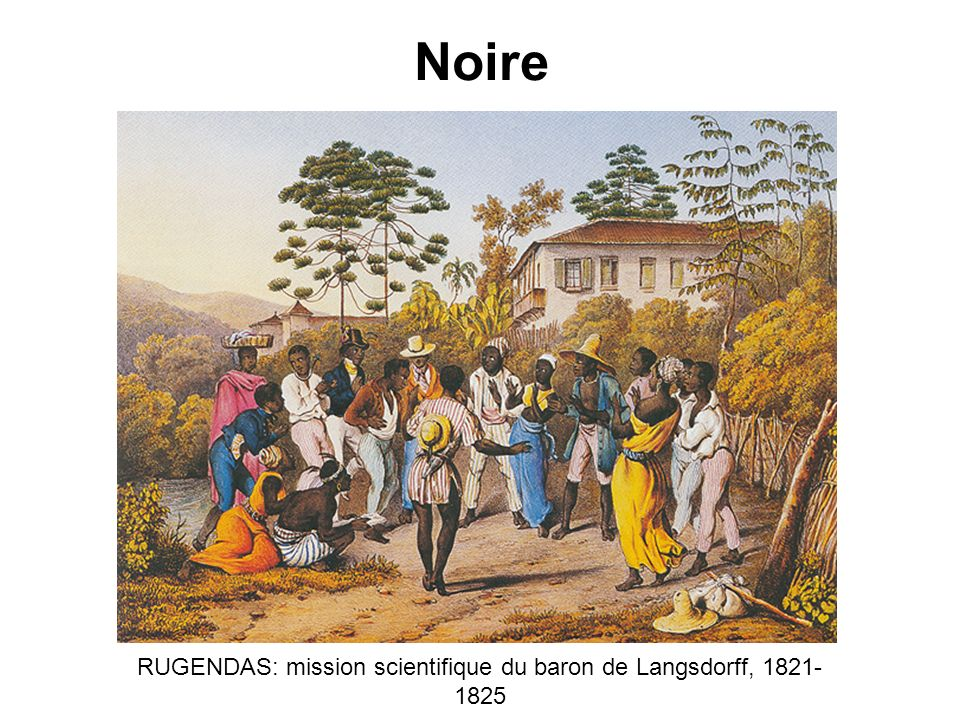 RUGENDAS: mission scientifique du baron de Langsdorff, 1821-1825