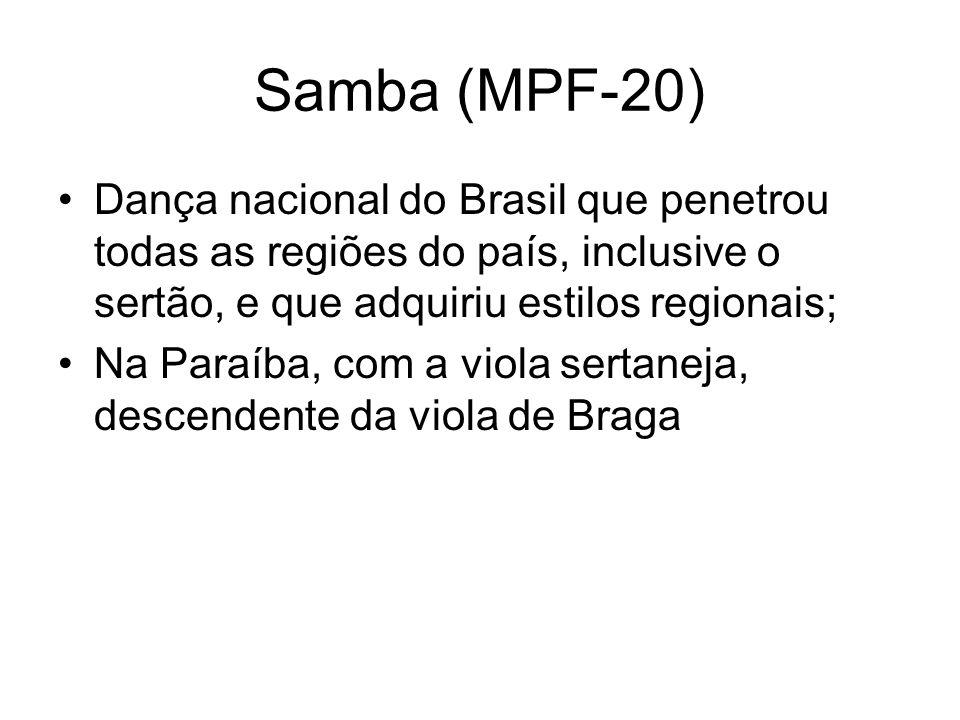 Samba (MPF-20) Dança nacional do Brasil que penetrou todas as regiões do país, inclusive o sertão, e que adquiriu estilos regionais;