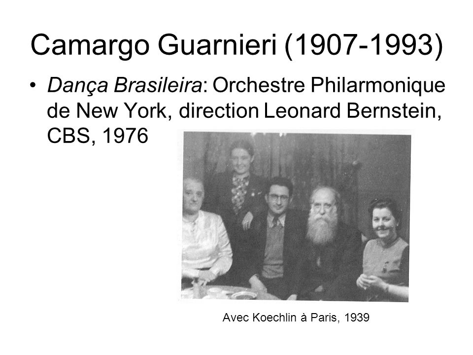 Camargo Guarnieri (1907-1993) Dança Brasileira: Orchestre Philarmonique de New York, direction Leonard Bernstein, CBS, 1976.