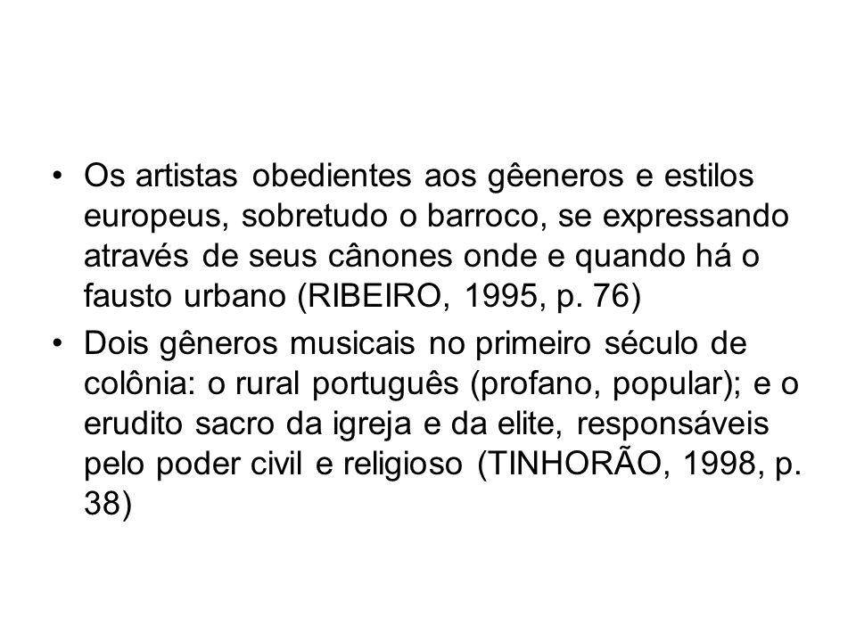 Os artistas obedientes aos gêeneros e estilos europeus, sobretudo o barroco, se expressando através de seus cânones onde e quando há o fausto urbano (RIBEIRO, 1995, p. 76)