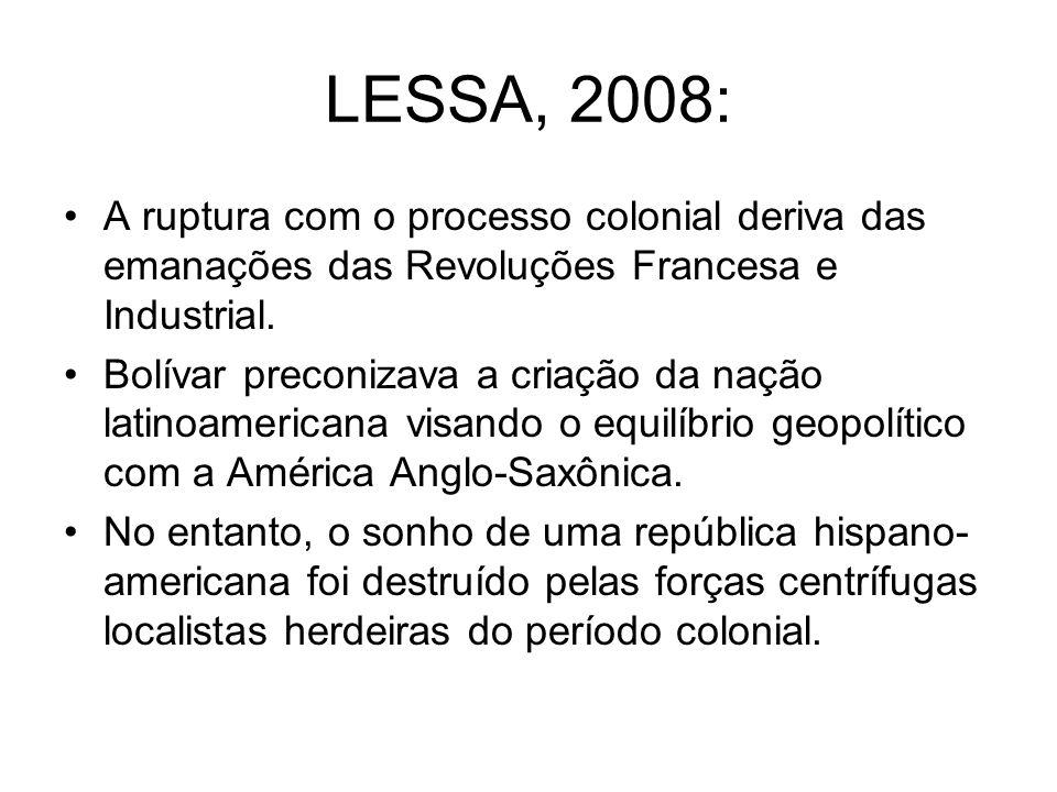 LESSA, 2008: A ruptura com o processo colonial deriva das emanações das Revoluções Francesa e Industrial.