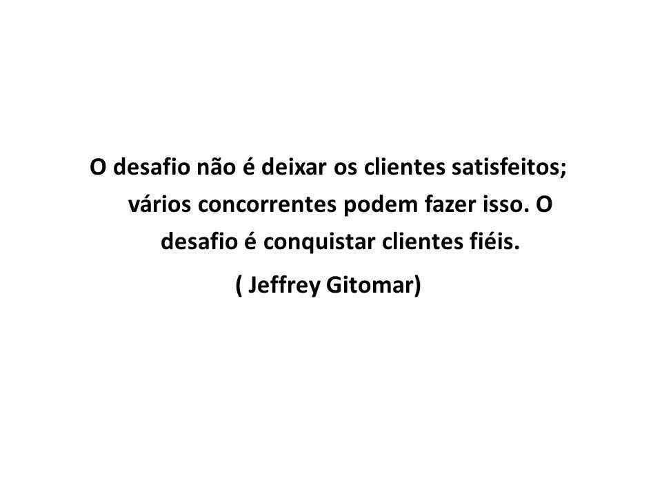 O desafio não é deixar os clientes satisfeitos; vários concorrentes podem fazer isso. O desafio é conquistar clientes fiéis.
