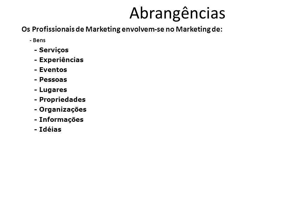 Abrangências Os Profissionais de Marketing envolvem-se no Marketing de: - Bens. - Serviços. - Experiências.