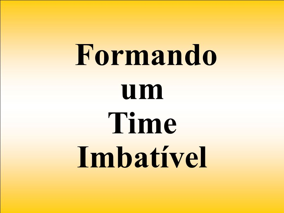Formando um Time Imbatível
