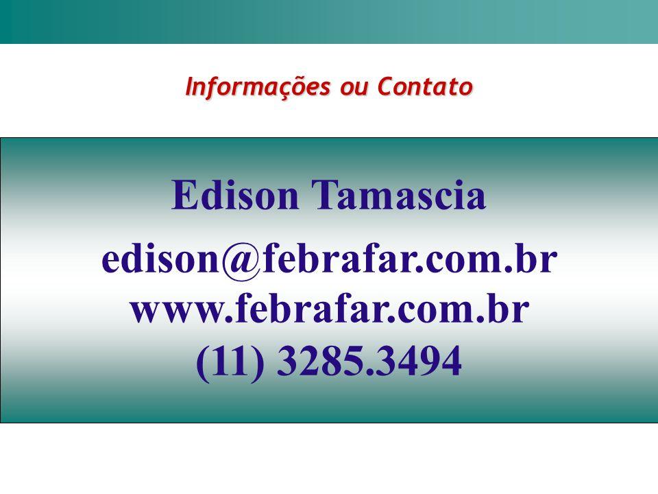 Informações ou Contato Edison Tamascia edison@febrafar.com.br