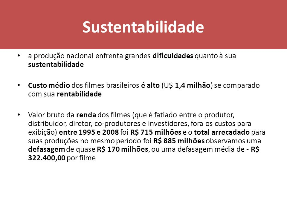 Sustentabilidade a produção nacional enfrenta grandes dificuldades quanto à sua sustentabilidade.