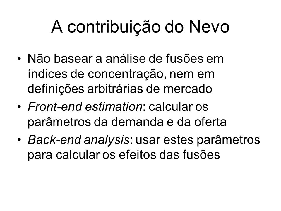 A contribuição do Nevo Não basear a análise de fusões em índices de concentração, nem em definições arbitrárias de mercado.