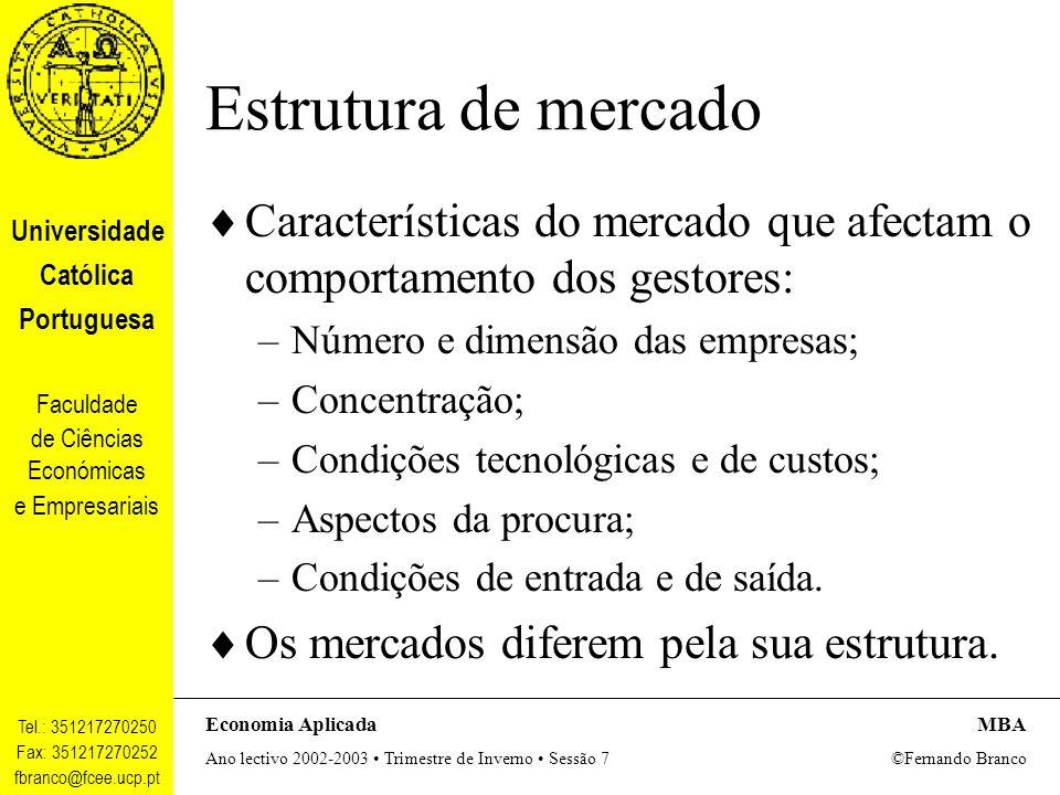 Estrutura de mercado Características do mercado que afectam o comportamento dos gestores: Número e dimensão das empresas;