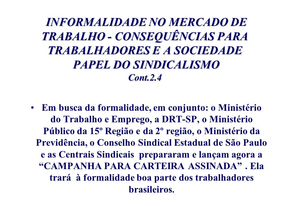 INFORMALIDADE NO MERCADO DE TRABALHO - CONSEQUÊNCIAS PARA TRABALHADORES E A SOCIEDADE PAPEL DO SINDICALISMO Cont.2.4