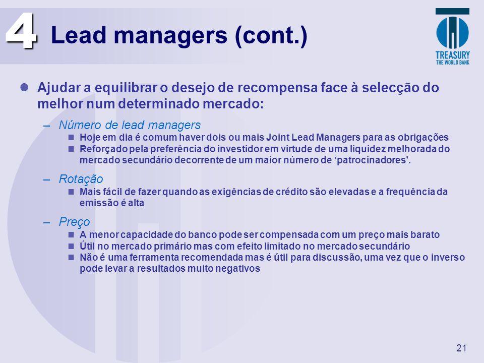4 Lead managers (cont.) Ajudar a equilibrar o desejo de recompensa face à selecção do melhor num determinado mercado: