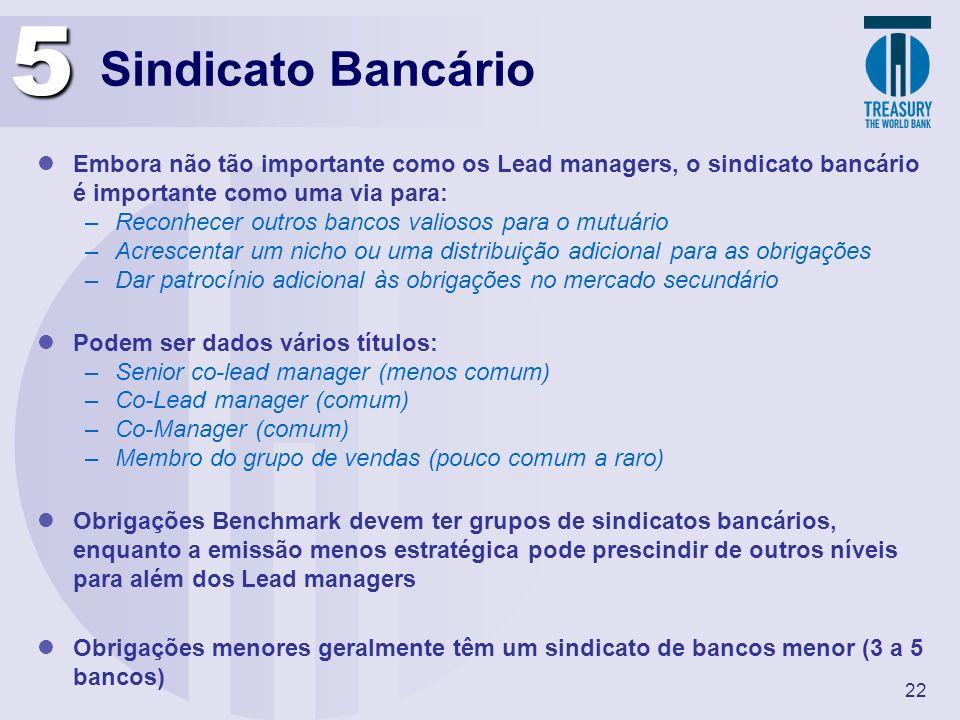 5 Sindicato Bancário. Embora não tão importante como os Lead managers, o sindicato bancário é importante como uma via para: