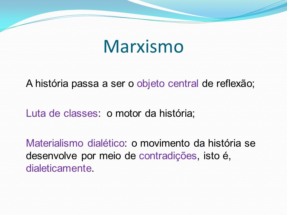 Marxismo A história passa a ser o objeto central de reflexão;