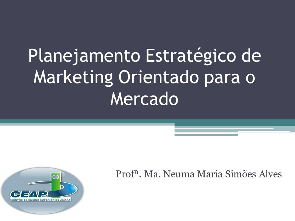 Planejamento Estratégico de Marketing Orientado para o Mercado