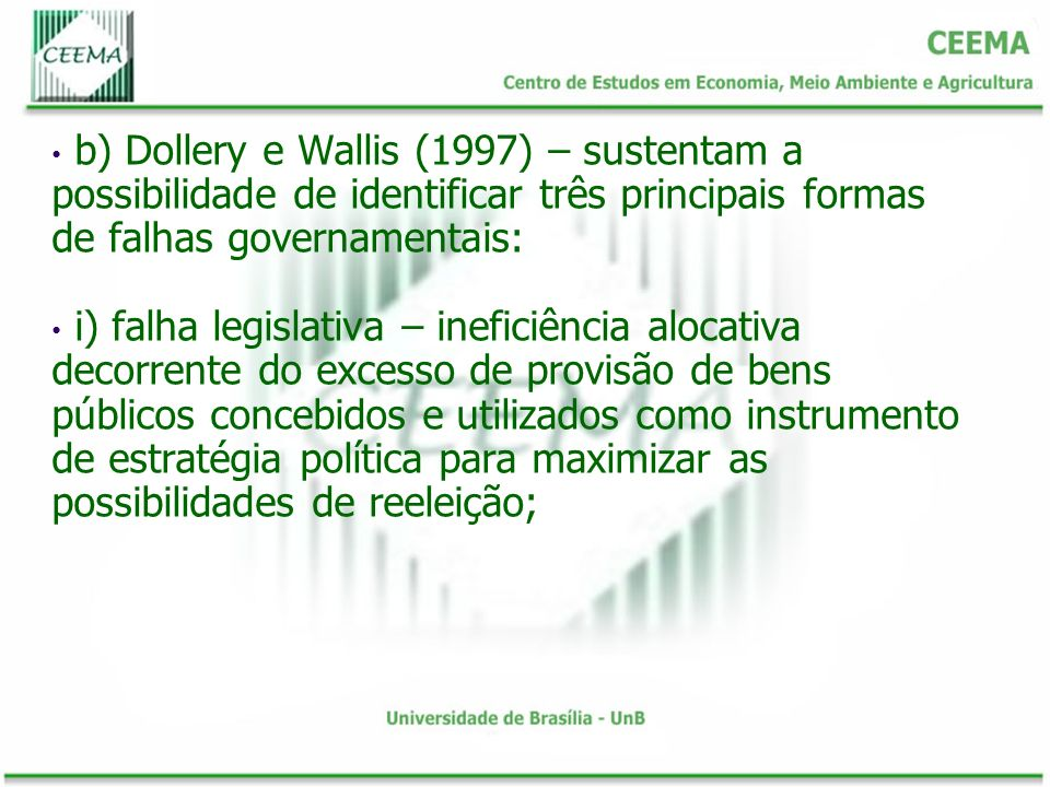 b) Dollery e Wallis (1997) – sustentam a possibilidade de identificar três principais formas de falhas governamentais: