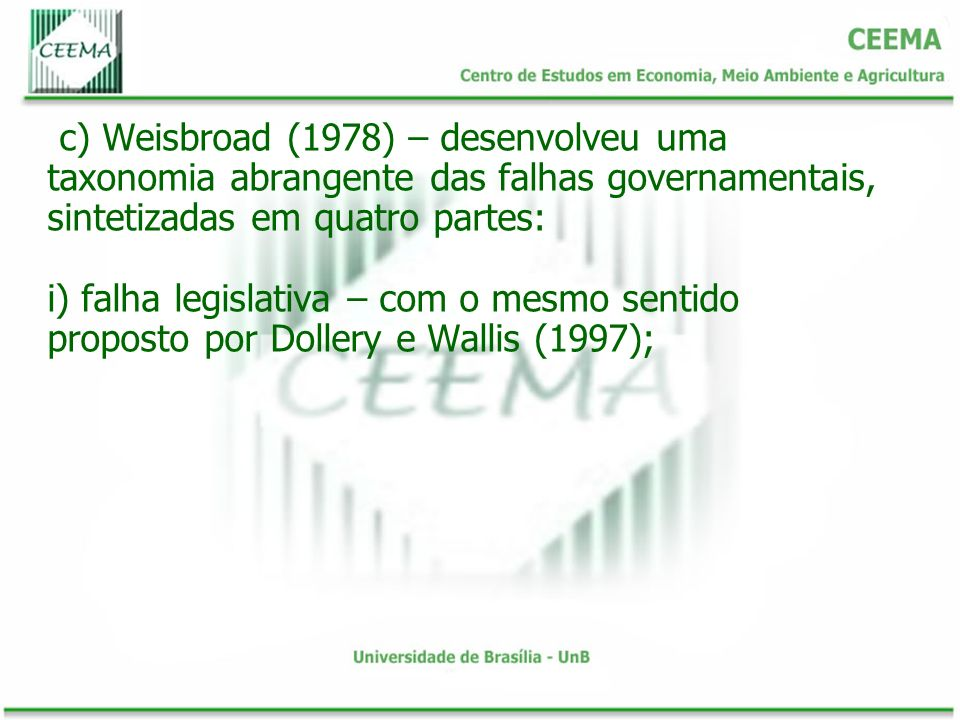 c) Weisbroad (1978) – desenvolveu uma taxonomia abrangente das falhas governamentais, sintetizadas em quatro partes: