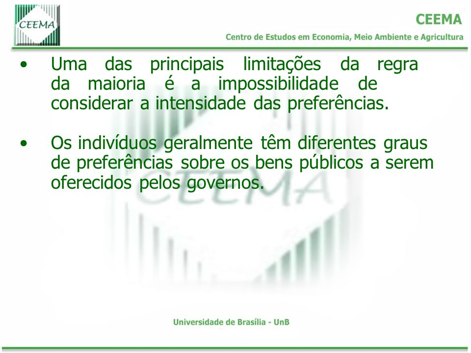Uma das principais limitações da regra da maioria é a impossibilidade de considerar a intensidade das preferências.