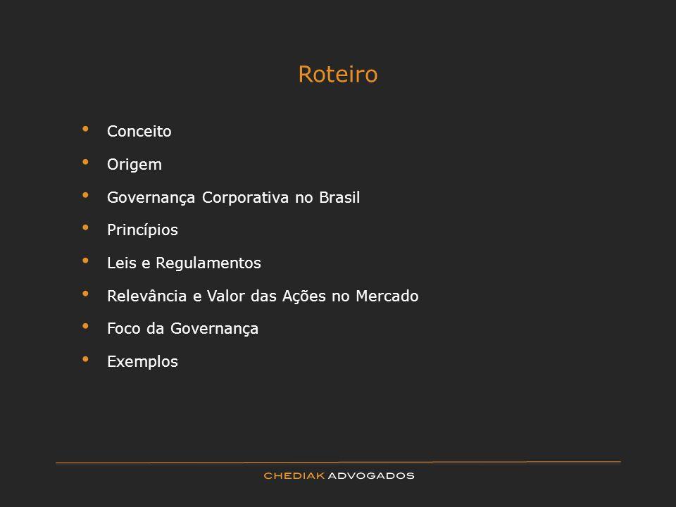Roteiro Conceito Origem Governança Corporativa no Brasil Princípios