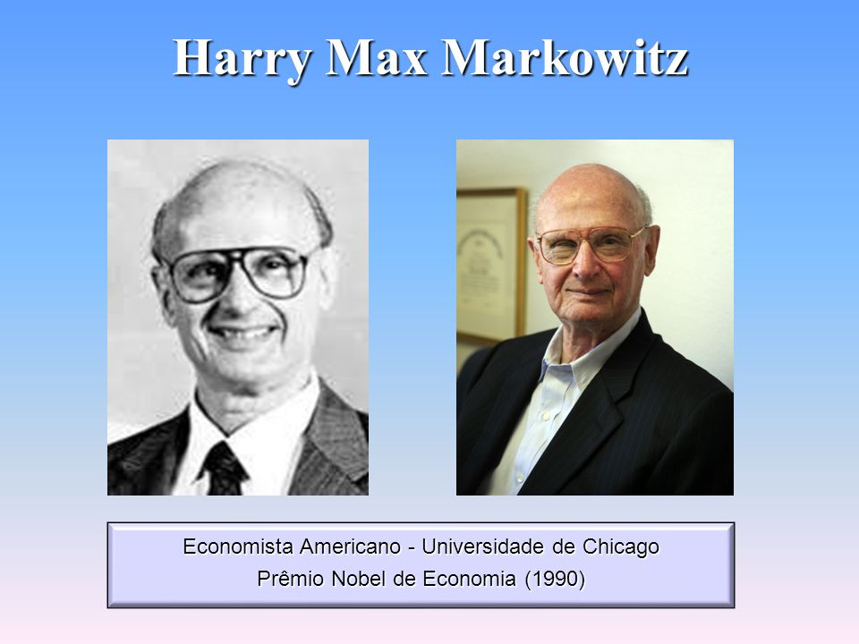 Harry Max Markowitz Economista Americano - Universidade de Chicago
