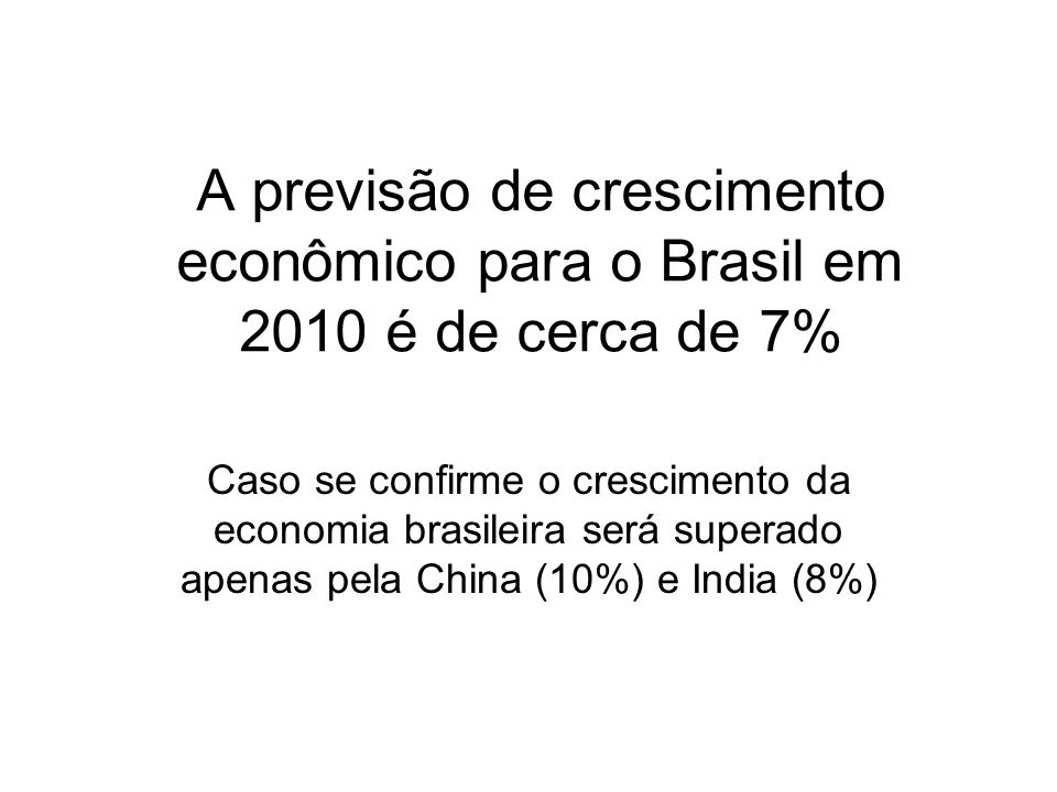 A previsão de crescimento econômico para o Brasil em 2010 é de cerca de 7%