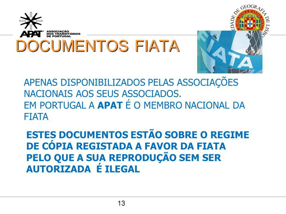 DOCUMENTOS FIATA APENAS DISPONIBILIZADOS PELAS ASSOCIAÇÕES NACIONAIS AOS SEUS ASSOCIADOS. EM PORTUGAL A APAT É O MEMBRO NACIONAL DA FIATA.