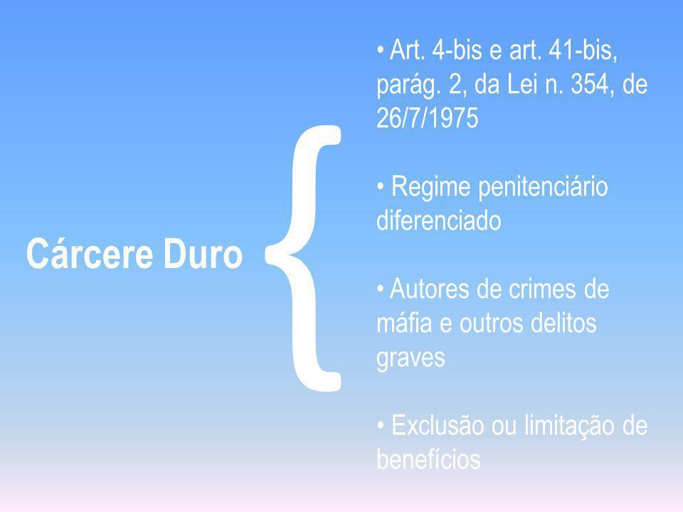 Cárcere Duro { • Art. 4-bis e art. 41-bis, parág. 2, da Lei n. 354, de 26/7/1975. • Regime penitenciário diferenciado.
