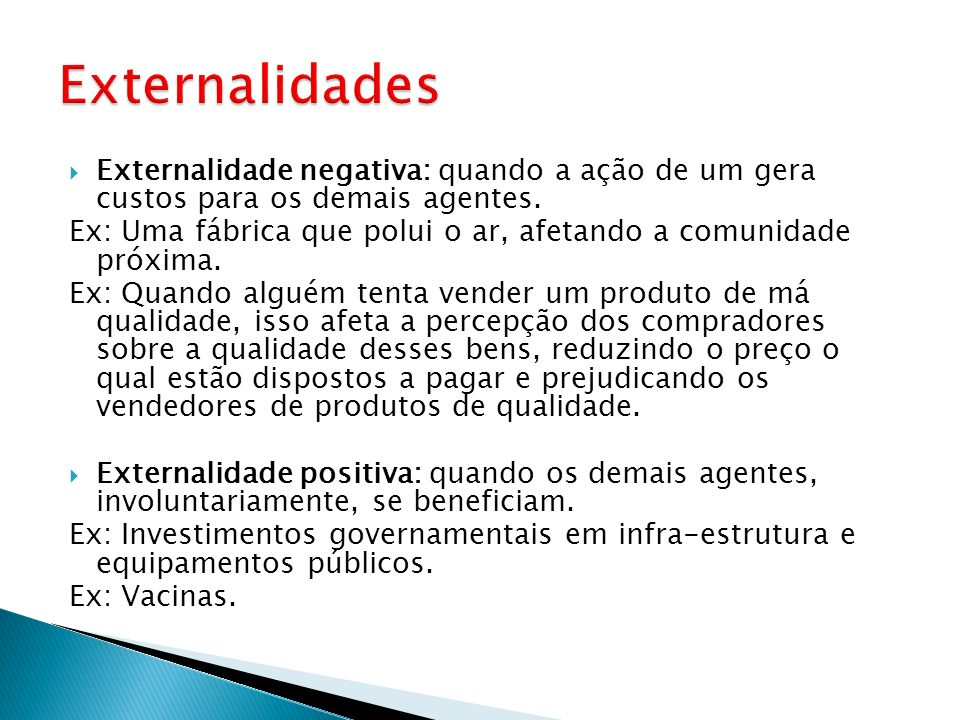 ExternalidadesExternalidade negativa: quando a ação de um gera custos para os demais agentes.