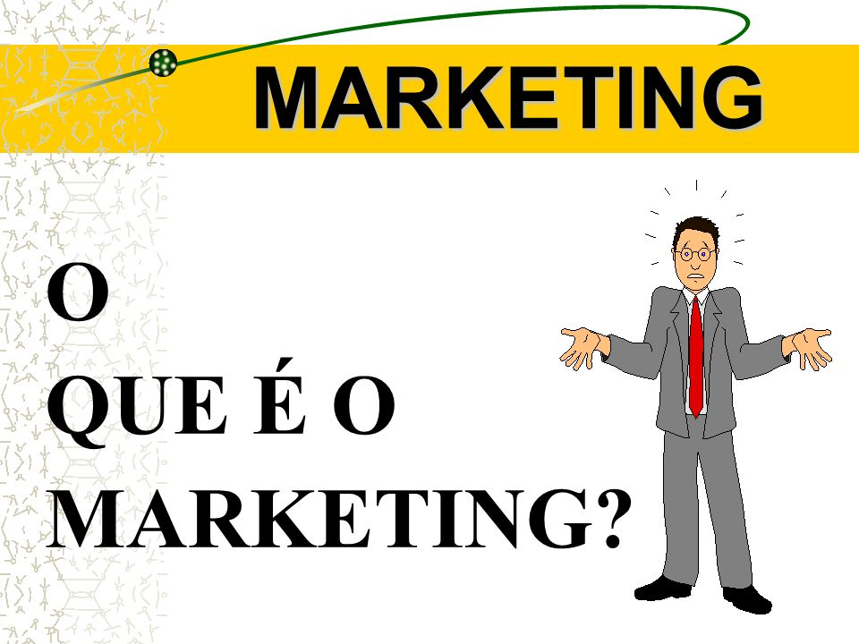 MARKETING O QUE É O MARKETING