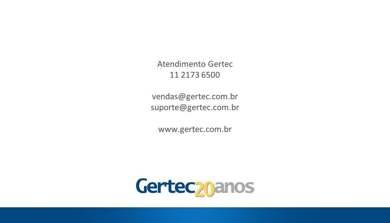Atendimento Gertec 11 2173 6500 vendas@gertec. com. br suporte@gertec