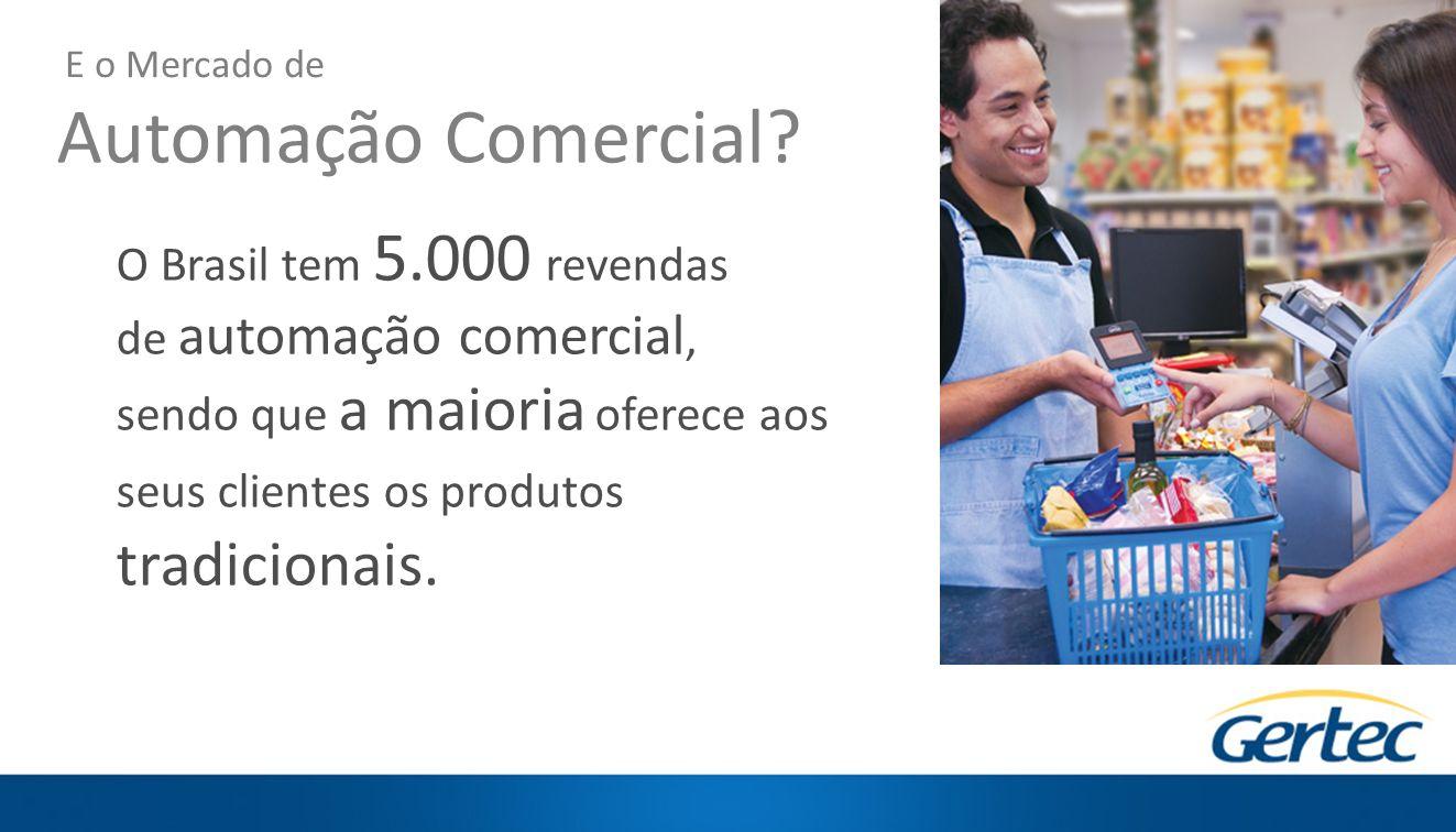 Automação Comercial O Brasil tem 5.000 revendas