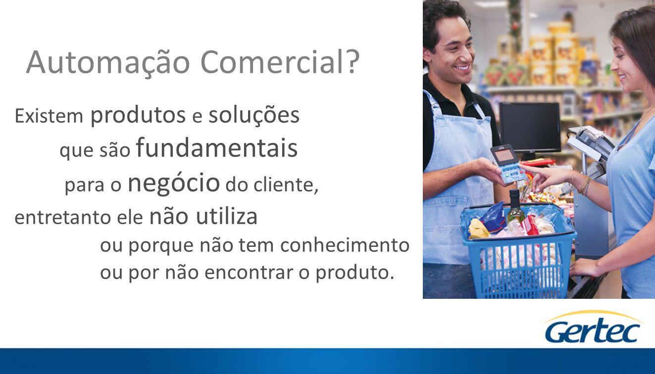 Automação Comercial Existem produtos e soluções que são fundamentais