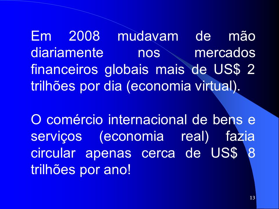 Em 2008 mudavam de mão diariamente nos mercados financeiros globais mais de US$ 2 trilhões por dia (economia virtual).