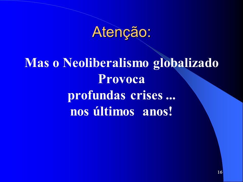 Mas o Neoliberalismo globalizado
