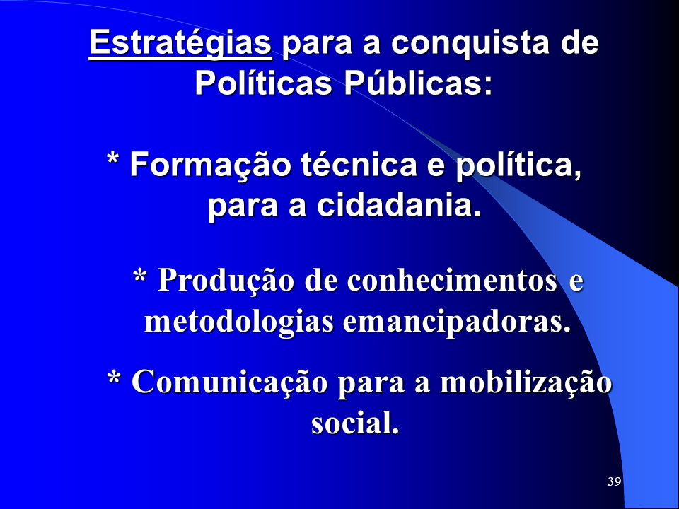 * Produção de conhecimentos e metodologias emancipadoras.