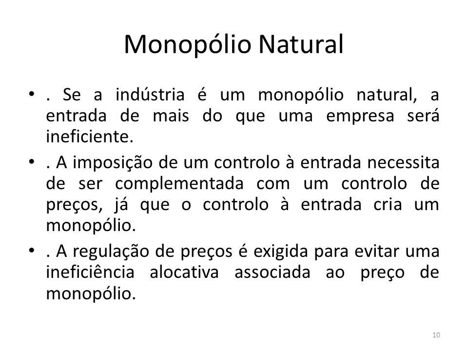 Monopólio Natural . Se a indústria é um monopólio natural, a entrada de mais do que uma empresa será ineficiente.