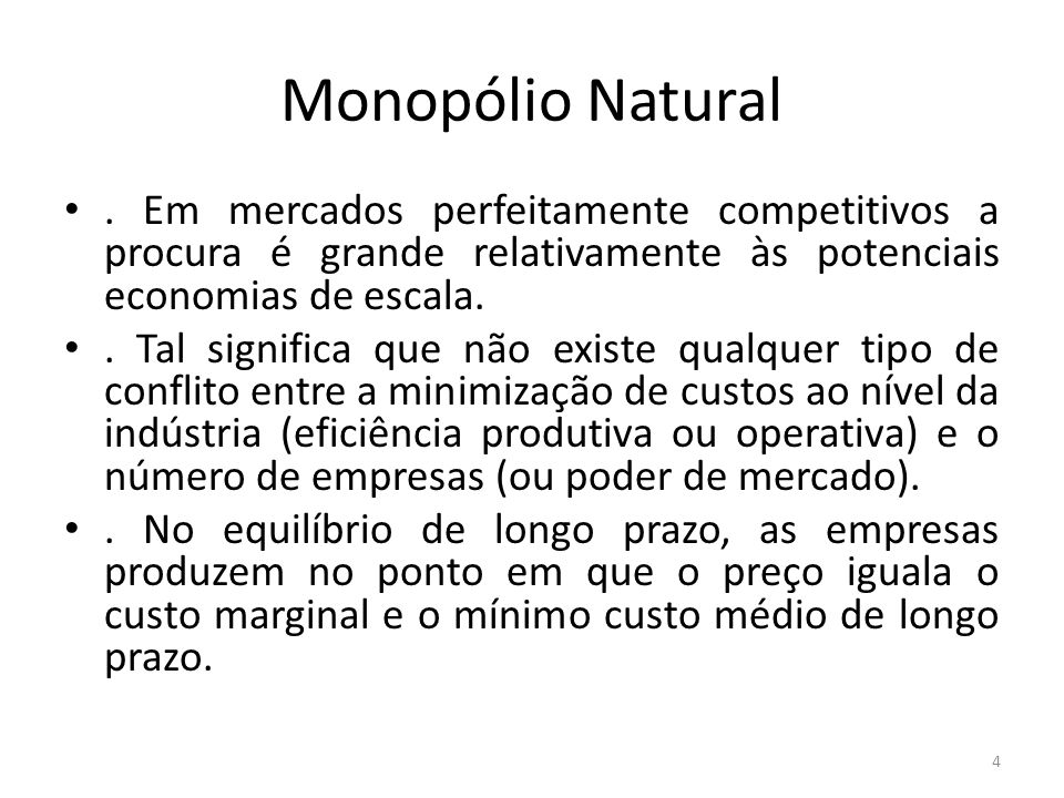 Monopólio Natural . Em mercados perfeitamente competitivos a procura é grande relativamente às potenciais economias de escala.
