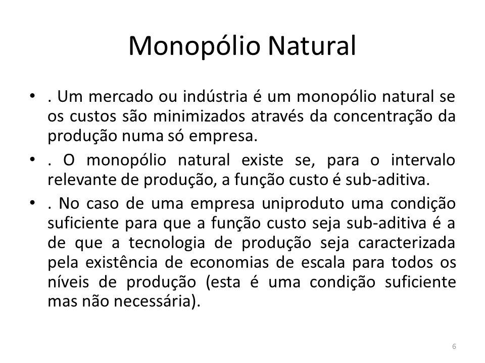 Monopólio Natural . Um mercado ou indústria é um monopólio natural se os custos são minimizados através da concentração da produção numa só empresa.
