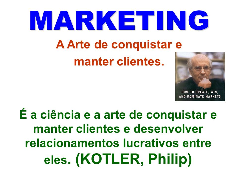 MARKETING A Arte de conquistar e manter clientes.