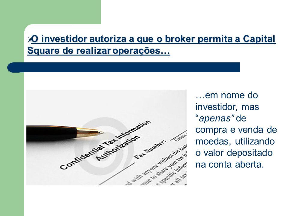 O investidor autoriza a que o broker permita a Capital Square de realizar operações…