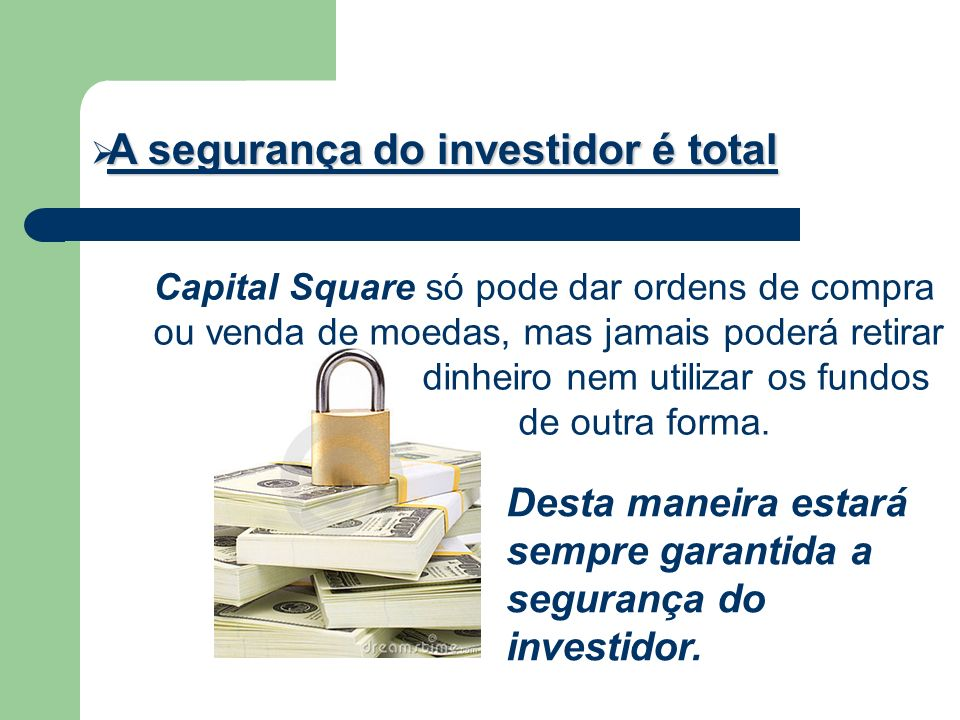 A segurança do investidor é total