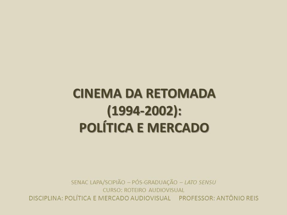 CINEMA DA RETOMADA (1994-2002): POLÍTICA E MERCADO