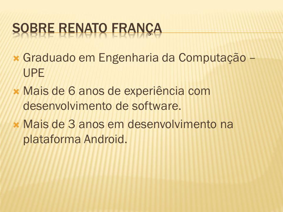 Sobre Renato França Graduado em Engenharia da Computação – UPE