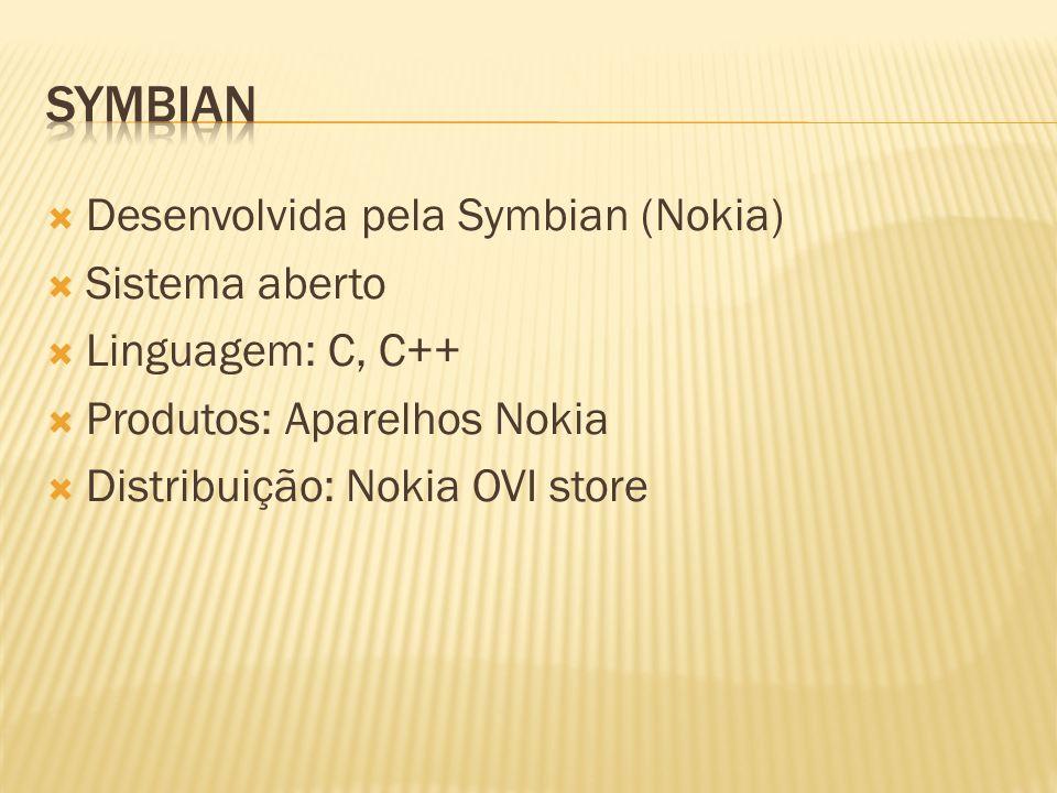 Symbian Desenvolvida pela Symbian (Nokia) Sistema aberto