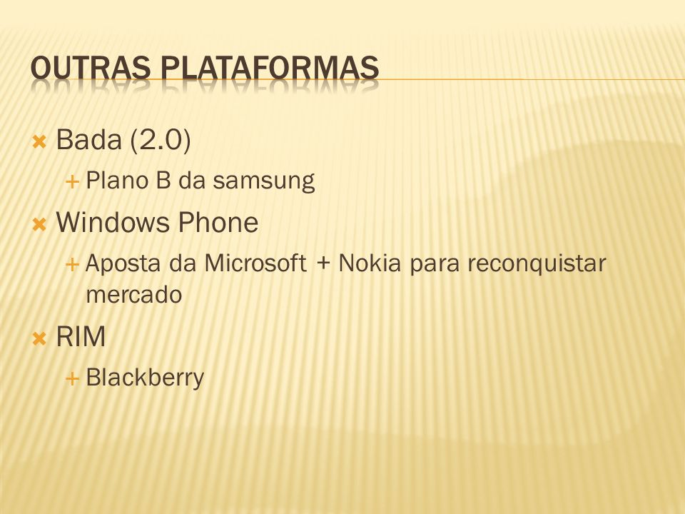Outras plataformas Bada (2.0) Windows Phone RIM Plano B da samsung
