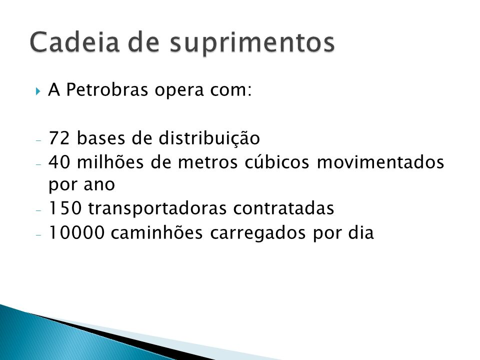 Cadeia de suprimentos A Petrobras opera com: 72 bases de distribuição
