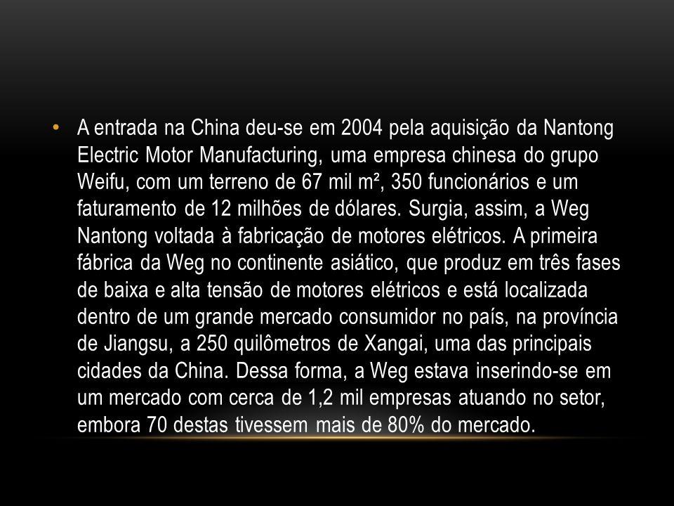 A entrada na China deu-se em 2004 pela aquisição da Nantong Electric Motor Manufacturing, uma empresa chinesa do grupo Weifu, com um terreno de 67 mil m², 350 funcionários e um faturamento de 12 milhões de dólares.