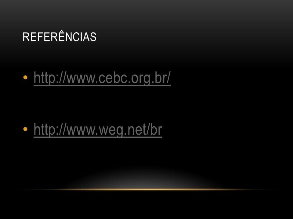 REFERÊNCIAS http://www.cebc.org.br/ http://www.weg.net/br