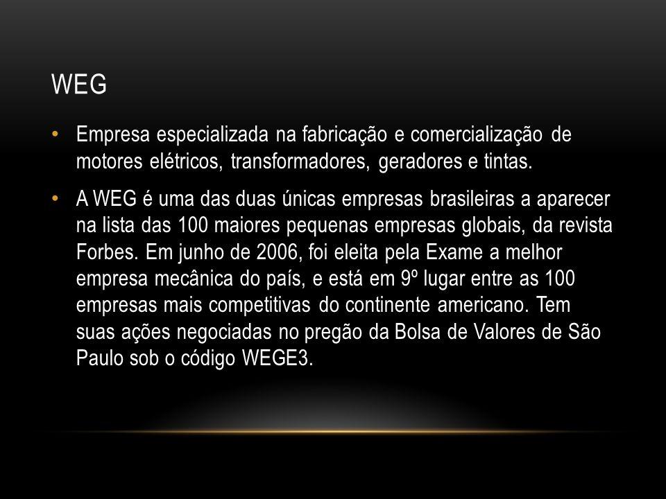 WEG Empresa especializada na fabricação e comercialização de motores elétricos, transformadores, geradores e tintas.