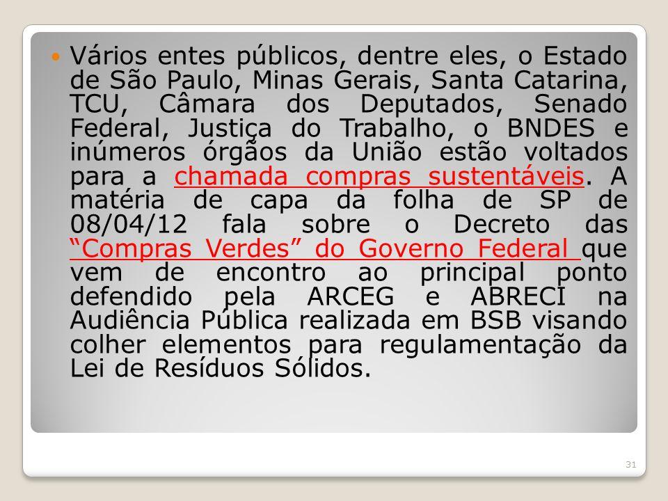 Vários entes públicos, dentre eles, o Estado de São Paulo, Minas Gerais, Santa Catarina, TCU, Câmara dos Deputados, Senado Federal, Justiça do Trabalho, o BNDES e inúmeros órgãos da União estão voltados para a chamada compras sustentáveis.