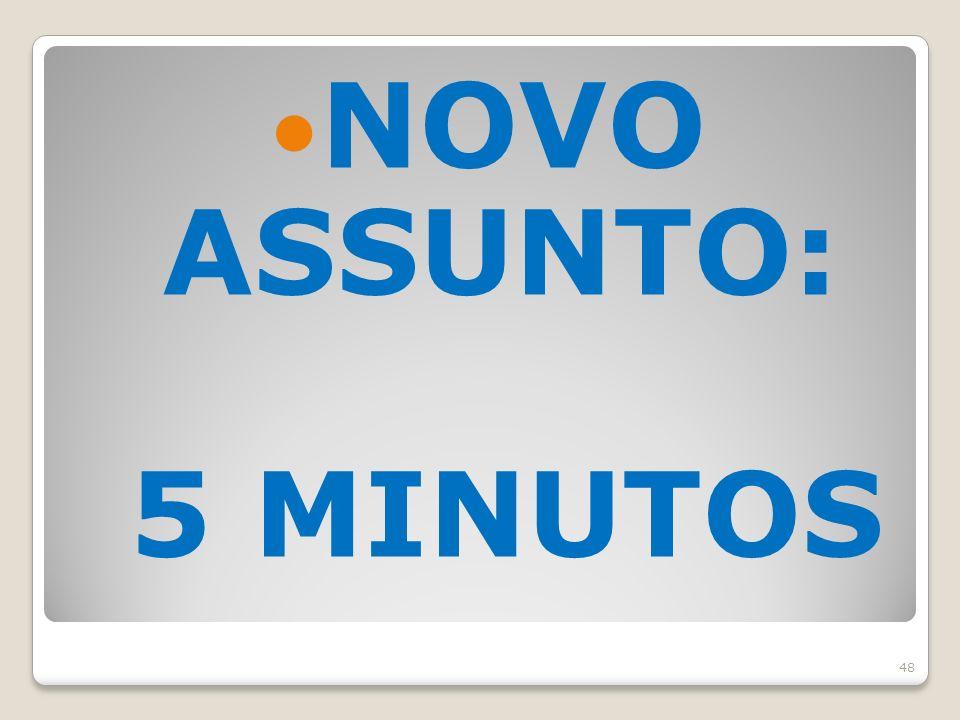 NOVO ASSUNTO: 5 MINUTOS